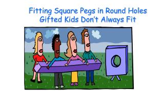 Fitting Square Pegs in Round Holes Gifted Kids Don't Always Fit