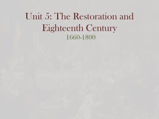 Unit 5: The Restoration and Eighteenth Century