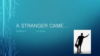 A Stranger came...