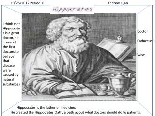 Hippocrates  is the father of medicine.