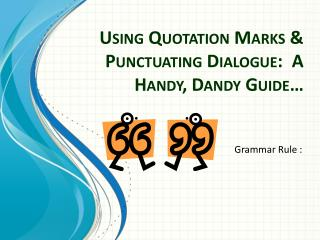 Using Quotation Marks & Punctuating Dialogue:  A Handy, Dandy Guide…