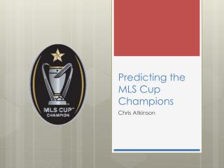 Predicting the MLS Cup Champions