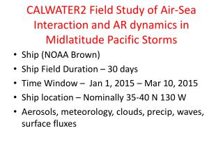 CALWATER2 Field  Study of  Air-Sea Interaction and AR dynamics in  Midlatitude  Pacific Storms