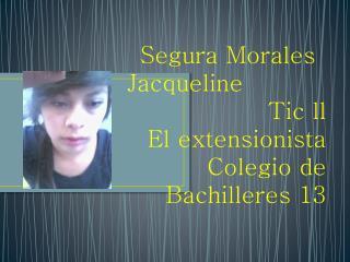Segura Morales                            Jacqueline Tic ll El extensionista Colegio de