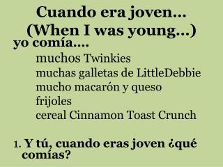 Cuando  era  joven … (When I was young…)