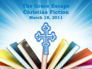 The Grace Escape Christian Fiction March 18, 2011