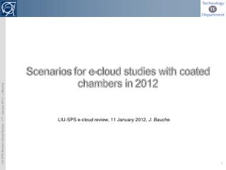 Scenarios  for e-cloud studies with coated chambers in  2012