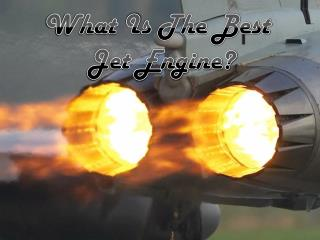 What  I s The Best  Jet Engine?
