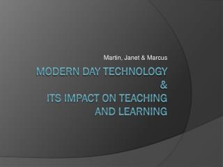 Modern day technology  &  its impact on teaching  and learning