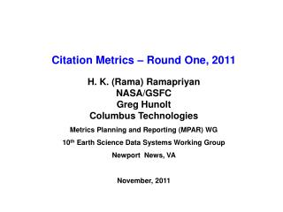 Citation Metrics – Round One, 2011 H. K. (Rama) Ramapriyan NASA/GSFC Greg Hunolt