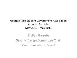 Georgia Tech Student Government Association Artwork Portfolio May 2010 - May 2011