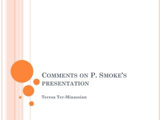 Comments on P. Smoke�s presentation