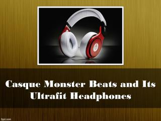 Casque Monster Beats and  Its Ultrafit Headphones