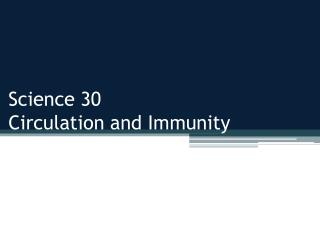 Science 30 Circulation and Immunity