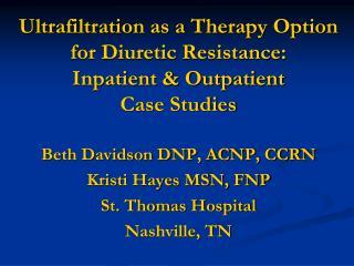 Beth Davidson DNP, ACNP, CCRN Kristi Hayes MSN, FNP St. Thomas Hospital Nashville, TN