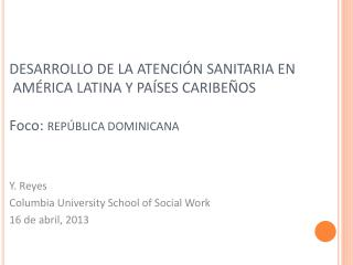 Y. Reyes Columbia University School of Social Work  16 de abril,  2013