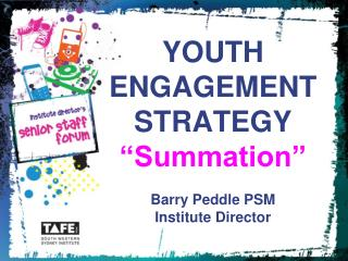 YOUTH ENGAGEMENT   STRATEGY  �Summation� Barry Peddle PSM Institute Director