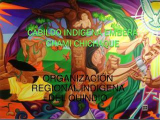 CABILDO INDIGENA EMBERA CHAMI CHICHAQUE