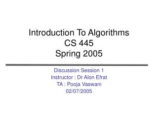 Introduction To Algorithms CS 445 Spring 2005