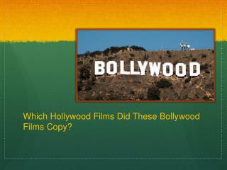 Which Hollywood Films Did These Bollywood Films Copy?