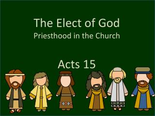 The Elect of God Priesthood in the Church Acts 15