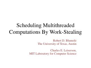 Scheduling Multithreaded Computations  B y Work-Stealing