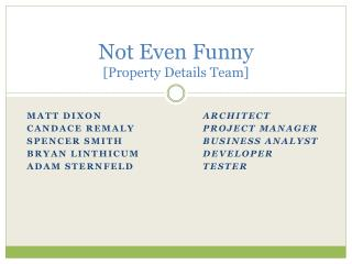 Not Even Funny [Property Details Team]