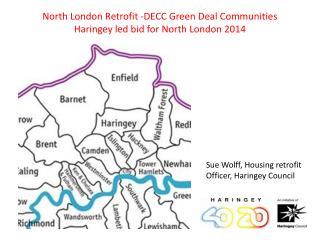 North London Retrofit -DECC  Green Deal Communities Haringey led bid for  North  London  2014