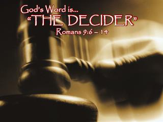 """God's Word is… """"THE  DECIDER"""" Romans 9:6 – 14"""