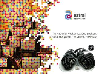 The National Hockey League Lockout «Pass the  puck » to Astral  TVPlus !