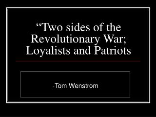 Two sides of the Revolutionary War; Loyalists and Patriots