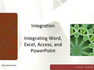 Integration  Integrating Word, Excel, Access, and PowerPoint