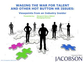 WAGING THE WAR FOR TALENT  AND OTHER HOT BUTTON HR ISSUES:  Viewpoints from an Industry Insider