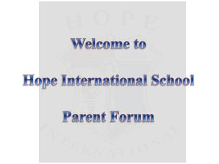 Welcome to  Hope International School  Parent Forum