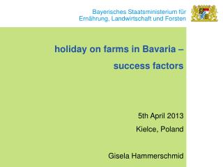 holiday  on  farms  in Bavaria –  success factors 5th April 2013 Kielce,  Poland