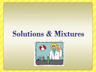 Solutions & Mixtures