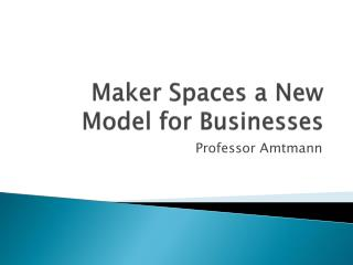 Maker Spaces a New Model for Businesses