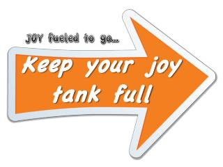 Keep your joy tank full