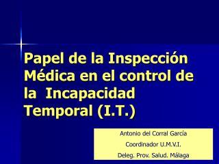 Papel de la Inspecci n M dica en el control de la  Incapacidad  Temporal I.T.