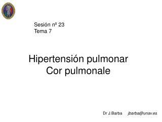 Hipertensi n pulmonar Cor pulmonale