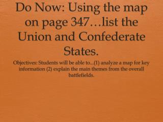 Do Now: Using the map on  page 347… list the Union and Confederate States.