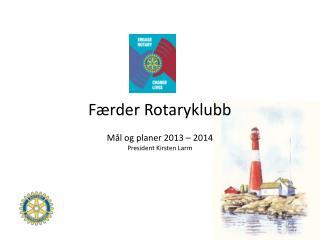 Færder Rotaryklubb Mål og planer 2013 – 2014 President Kirsten Larm