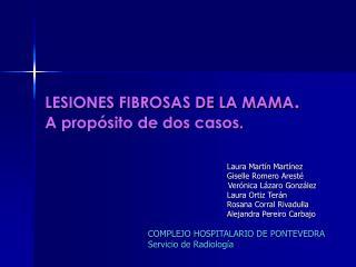 LESIONES FIBROSAS DE LA MAMA. A prop sito de dos casos.