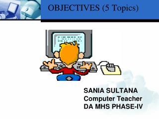 SANIA SULTANA Computer Teacher DA MHS PHASE-IV