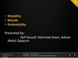 Modality Moods Evidentiality Presented by: Asif Yousaf ,  Hammad Azam ,  Adnan  Abdul  Qayyum .
