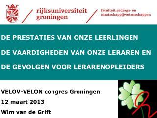 VELOV-VELON congres  Groningen 12 maart 2013 Wim van de Grift