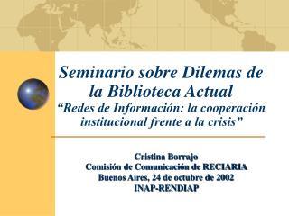 Seminario sobre Dilemas de la Biblioteca Actual  Redes de Informaci n: la cooperaci n institucional frente a la crisis