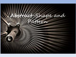 Abstract - Shape and Pattern