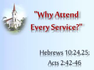 """""""Why Attend Every Service?"""""""