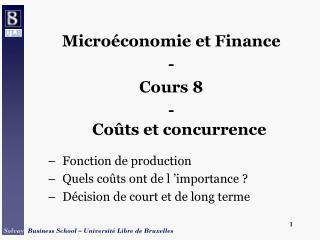 Micro conomie et Finance - Cours 8 -  Co ts et concurrence  Fonction de production Quels co ts ont de l  importance  D c